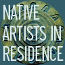Native Artists in Residence